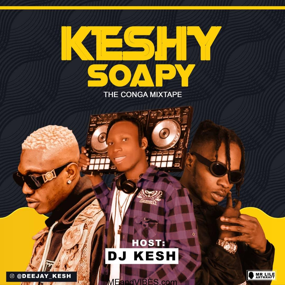 MIXTAPE: DJ Kesh - KESHY Soapy (The Conga Mixtape)